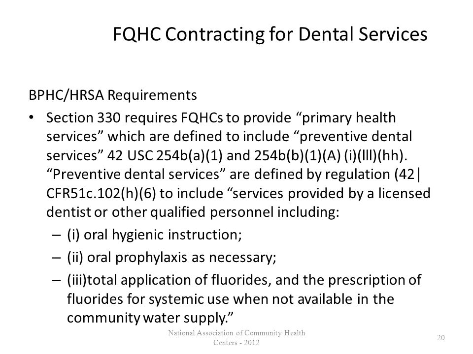 "FQHC Contracting for Dental Services BPHC/HRSA Requirements Section 330 requires FQHCs to provide ""primary health services"" which are defined to inclu"