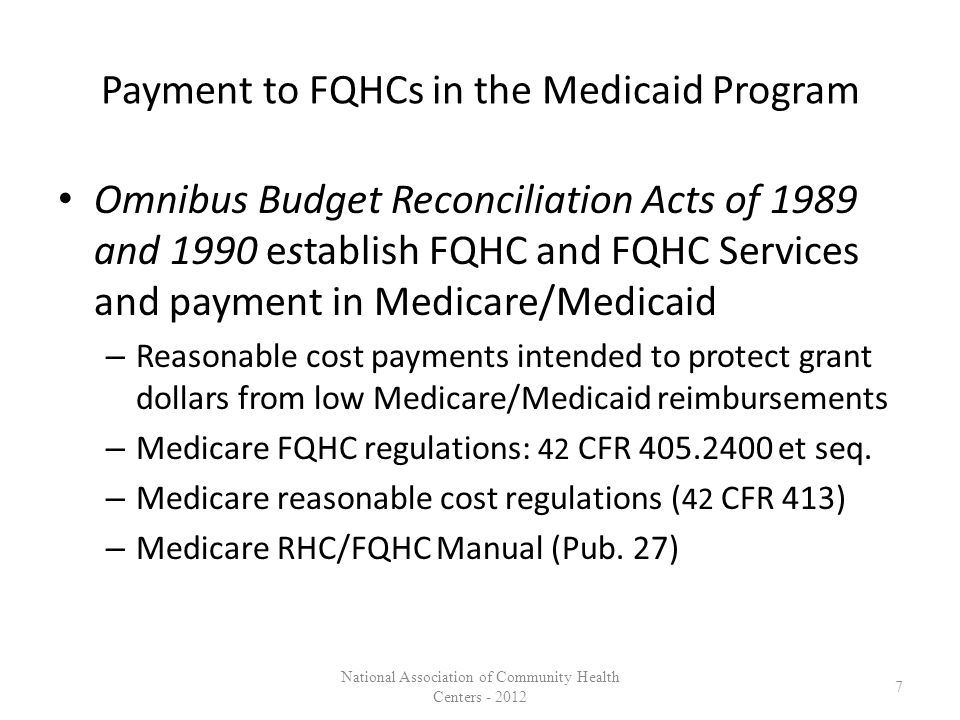 Payment to FQHCs in the Medicaid Program Omnibus Budget Reconciliation Acts of 1989 and 1990 establish FQHC and FQHC Services and payment in Medicare/