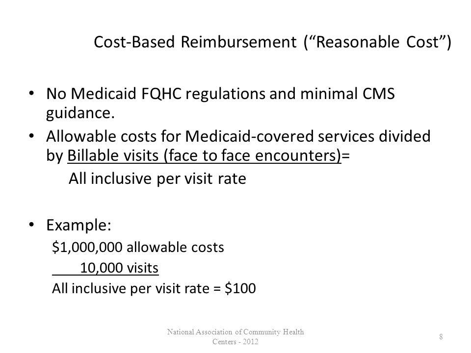 Cost-Based Reimbursement ( Reasonable Cost ) No Medicaid FQHC regulations and minimal CMS guidance.