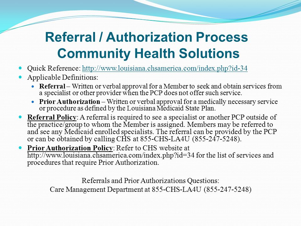 Referral / Authorization Process Community Health Solutions Quick Reference: http://www.louisiana.chsamerica.com/index.php?id-34http://www.louisiana.c
