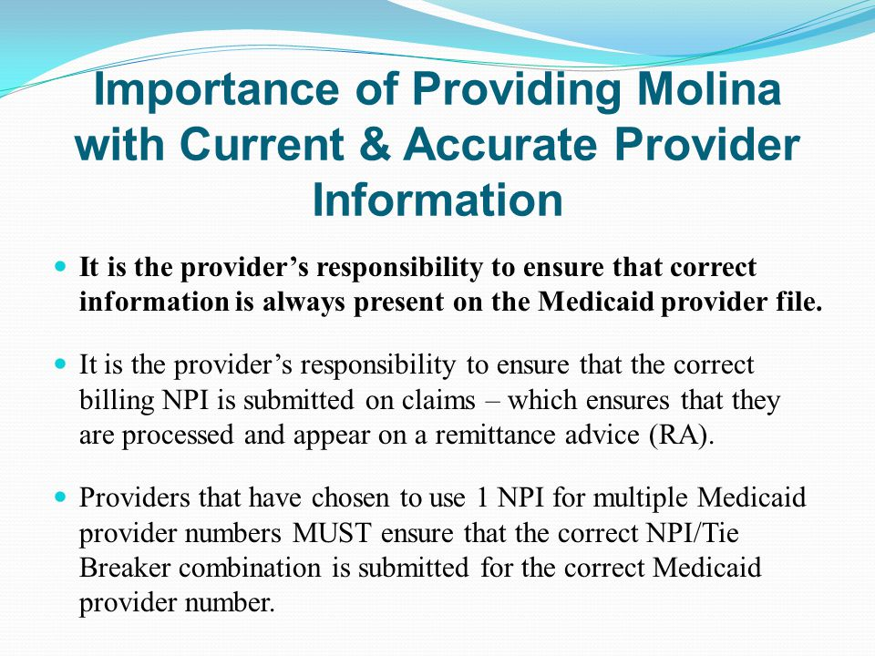 Importance of Providing Molina with Current & Accurate Provider Information It is the provider's responsibility to ensure that correct information is