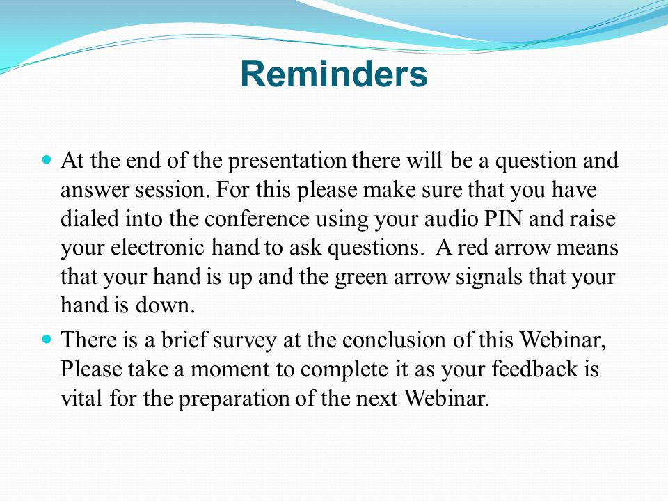 Reminders At the end of the presentation there will be a question and answer session. For this please make sure that you have dialed into the conferen