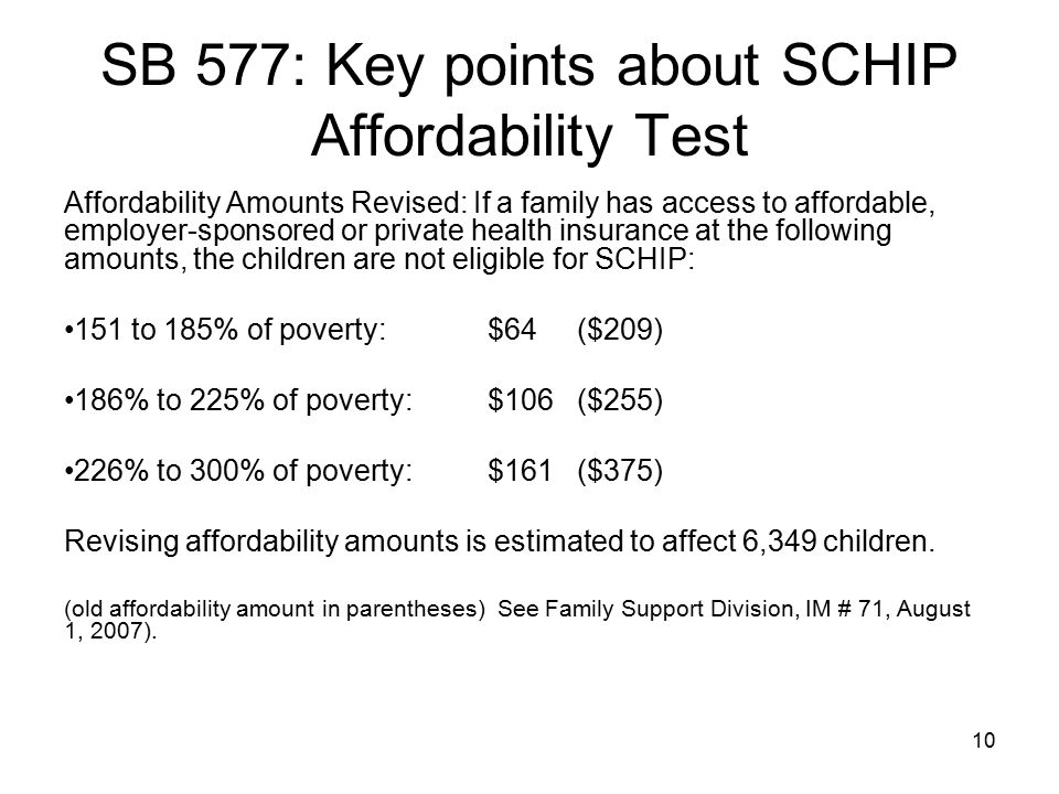 10 SB 577: Key points about SCHIP Affordability Test Affordability Amounts Revised: If a family has access to affordable, employer-sponsored or privat