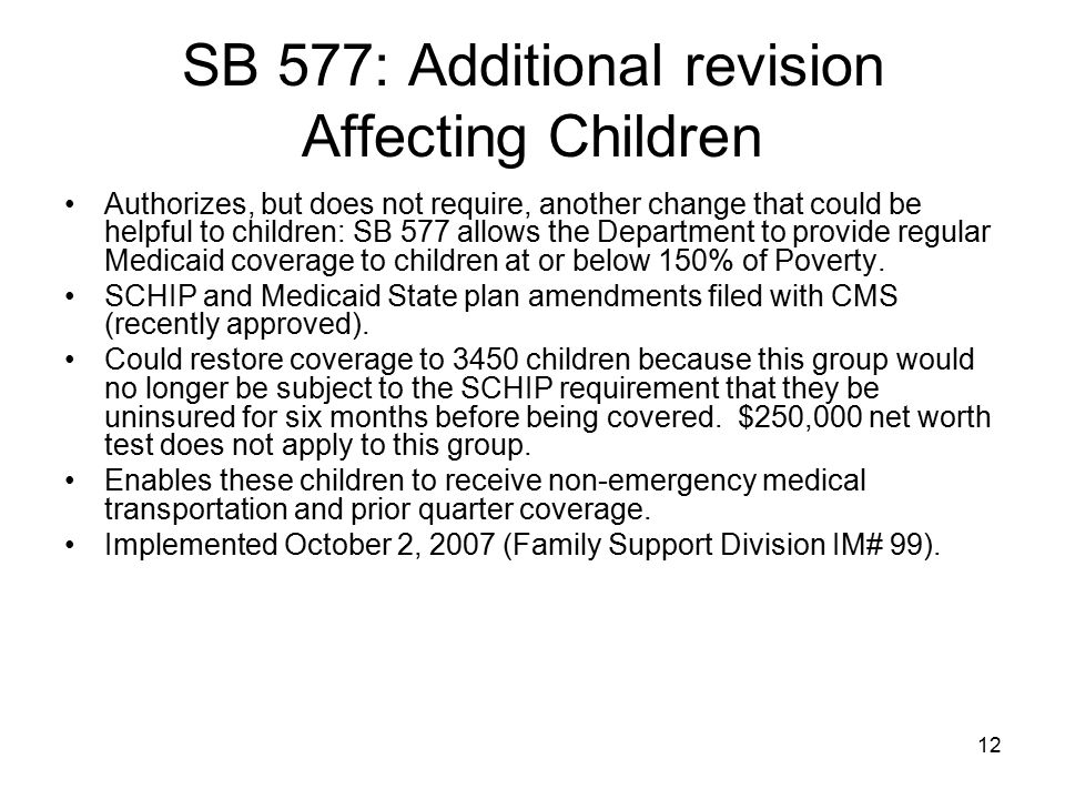 12 SB 577: Additional revision Affecting Children Authorizes, but does not require, another change that could be helpful to children: SB 577 allows th