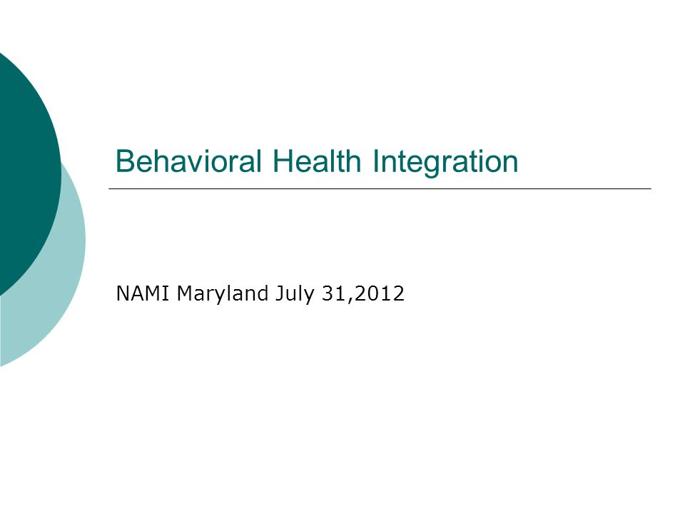 Behavioral Health Integration NAMI Maryland July 31,2012