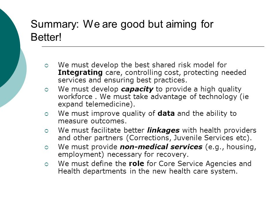 Summary: We are good but aiming for Better!  We must develop the best shared risk model for Integrating care, controlling cost, protecting needed ser
