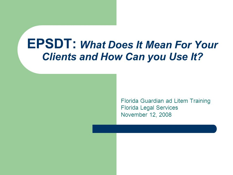EPSDT: What Does It Mean For Your Clients and How Can you Use It.