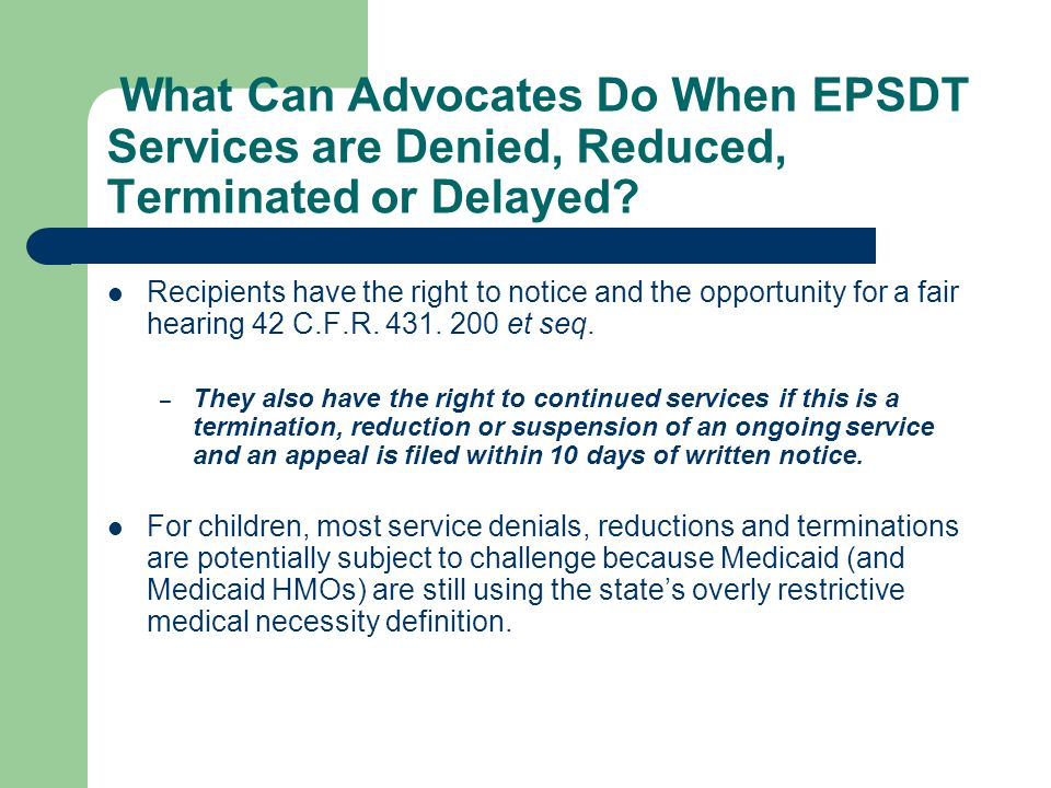 What Can Advocates Do When EPSDT Services are Denied, Reduced, Terminated or Delayed.