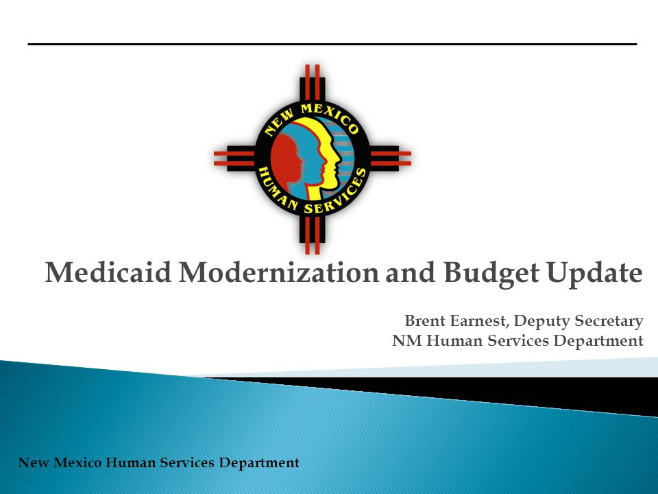 New Mexico Human Services Department  Medicaid Modernization – Why, What and When  Medicaid Budget – a little bit of '101' and an FY13 update  Coordination of Long Term Services (CoLTS) and Personal Care Option (PCO) Update 2