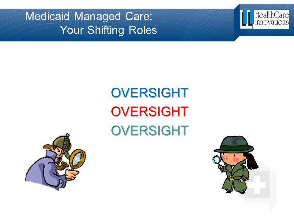 Medicaid Managed Care: Your Shifting Roles OVERSIGHTOVERSIGHTOVERSIGHT