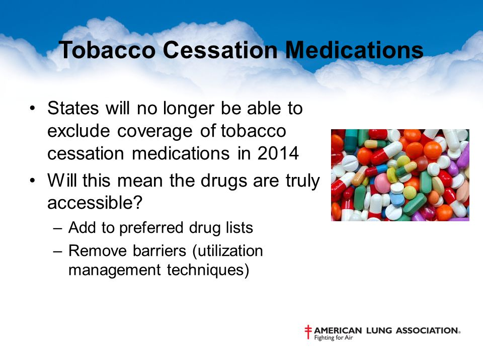 Tobacco Cessation Medications States will no longer be able to exclude coverage of tobacco cessation medications in 2014 Will this mean the drugs are truly accessible.