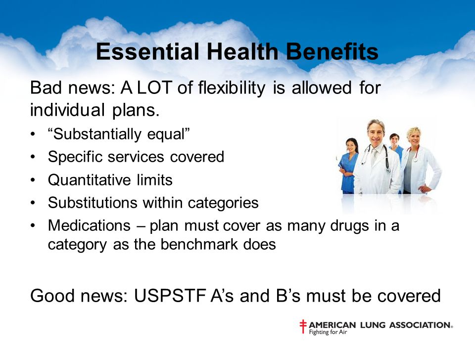 Essential Health Benefits Bad news: A LOT of flexibility is allowed for individual plans.