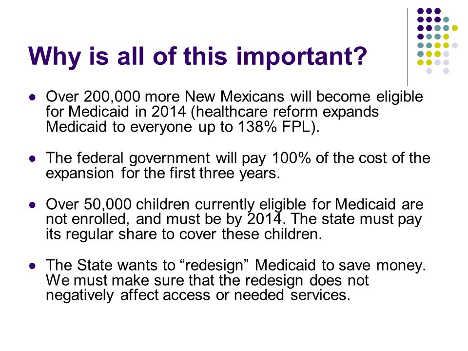 Why is all of this important? Over 200,000 more New Mexicans will become eligible for Medicaid in 2014 (healthcare reform expands Medicaid to everyone