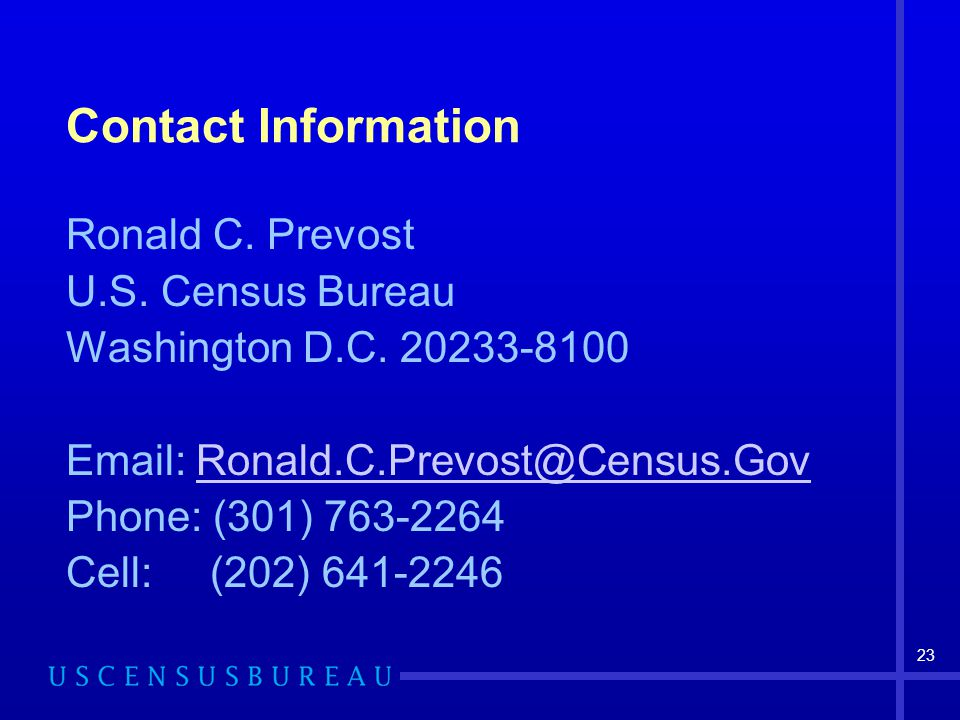23 Contact Information Ronald C. Prevost U.S. Census Bureau Washington D.C.