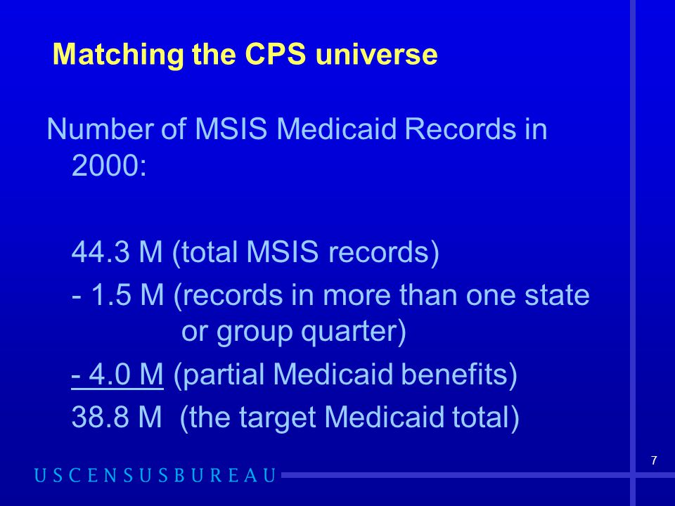 7 Matching the CPS universe Number of MSIS Medicaid Records in 2000: 44.3 M (total MSIS records) - 1.5 M (records in more than one state or group quar