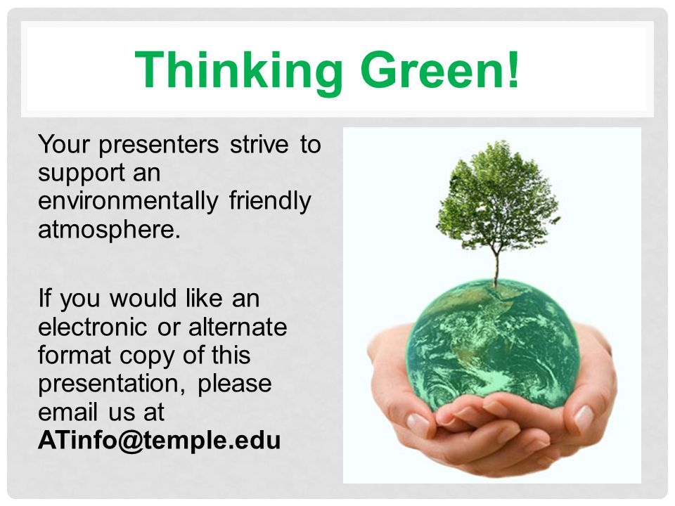 Thinking Green. Your presenters strive to support an environmentally friendly atmosphere.
