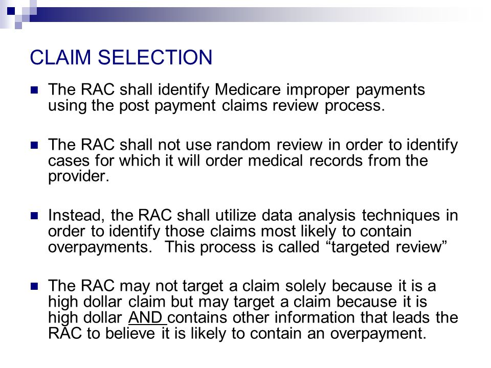 CLAIM SELECTION The RAC shall identify Medicare improper payments using the post payment claims review process.