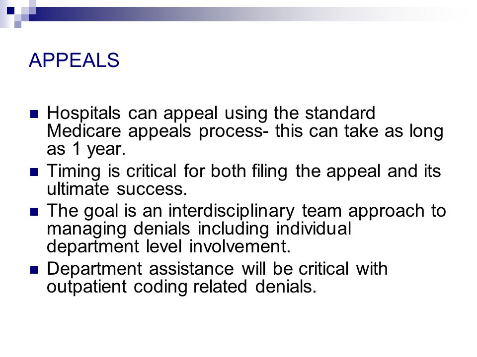 APPEALS Hospitals can appeal using the standard Medicare appeals process- this can take as long as 1 year.