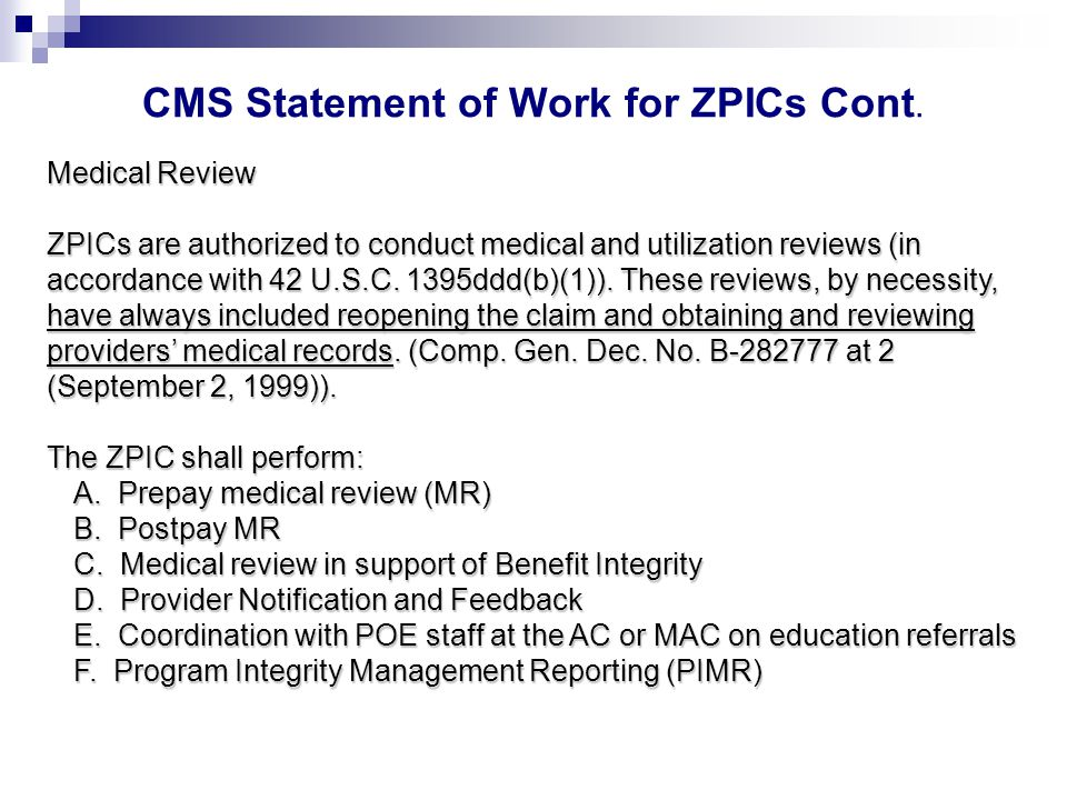 Medical Review ZPICs are authorized to conduct medical and utilization reviews (in accordance with 42 U.S.C.