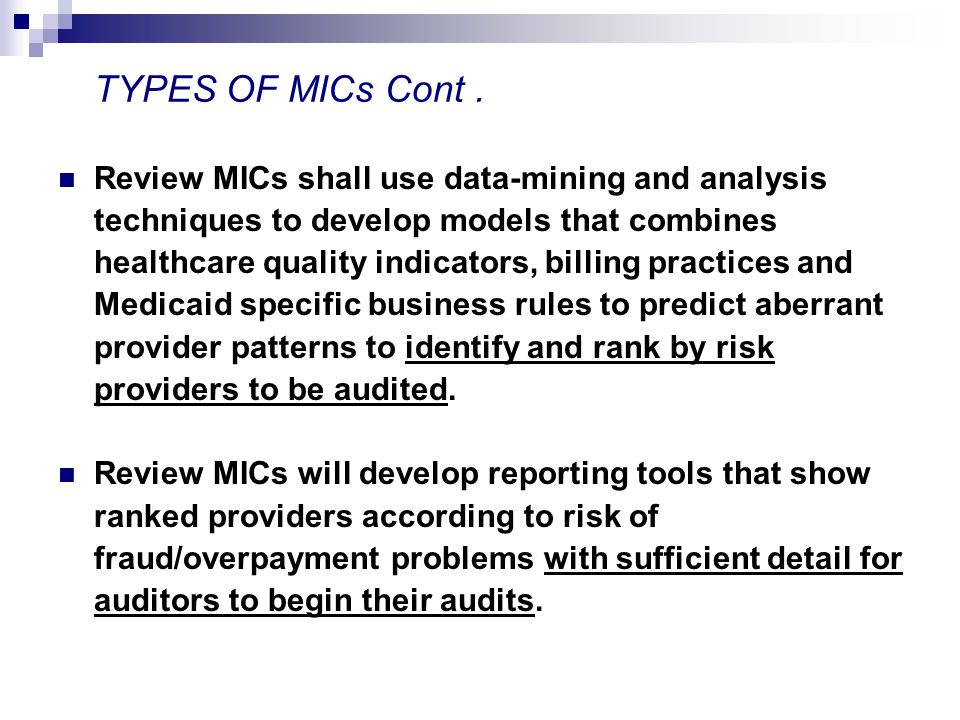 Review MICs shall use data-mining and analysis techniques to develop models that combines healthcare quality indicators, billing practices and Medicaid specific business rules to predict aberrant provider patterns to identify and rank by risk providers to be audited.