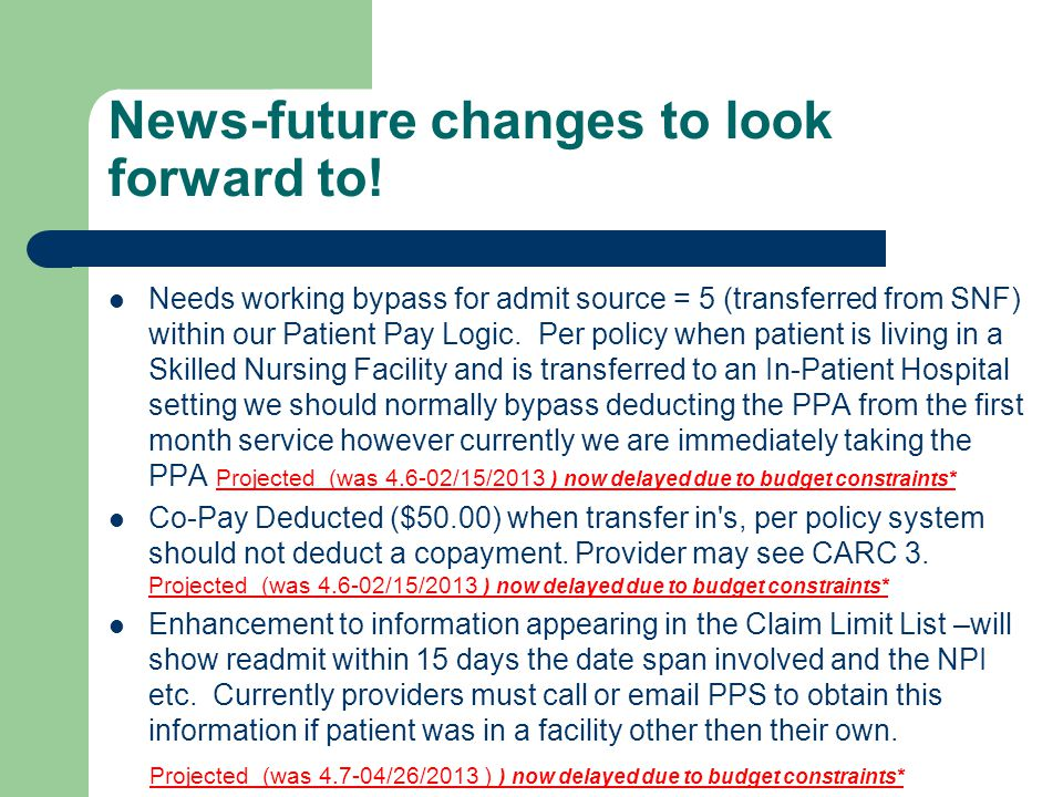 News-future changes to look forward to! Needs working bypass for admit source = 5 (transferred from SNF) within our Patient Pay Logic. Per policy when