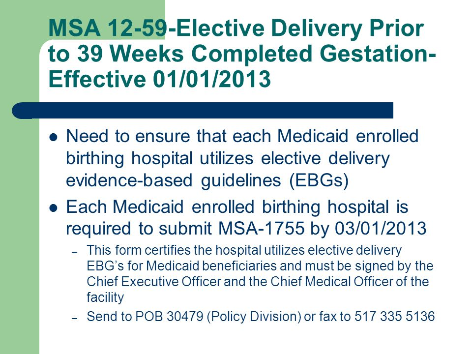 MSA 12-59-Elective Delivery Prior to 39 Weeks Completed Gestation- Effective 01/01/2013 Need to ensure that each Medicaid enrolled birthing hospital u