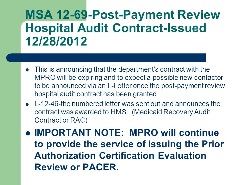 MSA 12-69-Post-Payment Review Hospital Audit Contract-Issued 12/28/2012 This is announcing that the department's contract with the MPRO will be expiring and to expect a possible new contactor to be announced via an L-Letter once the post-payment review hospital audit contract has been granted.
