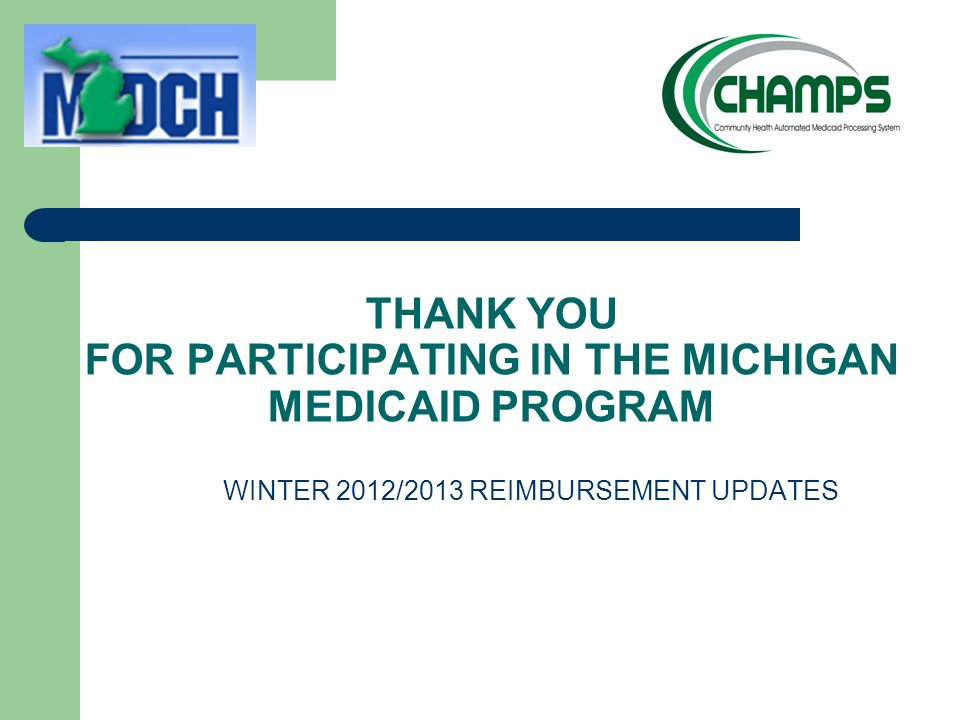 THANK YOU FOR PARTICIPATING IN THE MICHIGAN MEDICAID PROGRAM WINTER 2012/2013 REIMBURSEMENT UPDATES