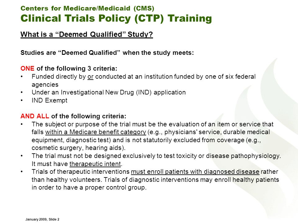 Centers for Medicare/Medicaid (CMS) Clinical Trials Policy (CTP) Training January 2009, Slide 2 What is a Deemed Qualified Study.