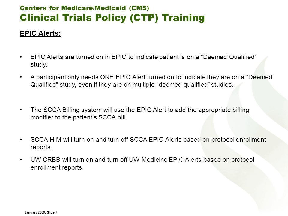 Centers for Medicare/Medicaid (CMS) Clinical Trials Policy (CTP) Training January 2009, Slide 8 ORCA Research Care Plan Notes: UW Medicine does not file research consents in the participant's Medical Record and needs the ORCA Research Care Plan Note (RCPN) to meet the CTP documentation requirement.