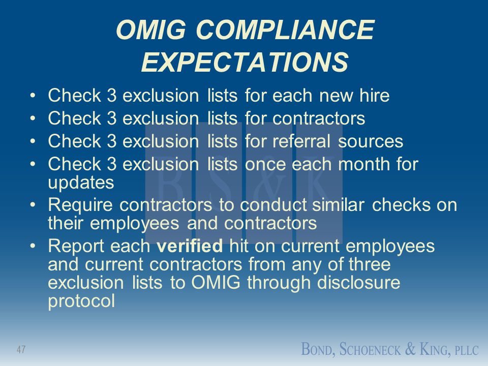 47 OMIG COMPLIANCE EXPECTATIONS Check 3 exclusion lists for each new hire Check 3 exclusion lists for contractors Check 3 exclusion lists for referral