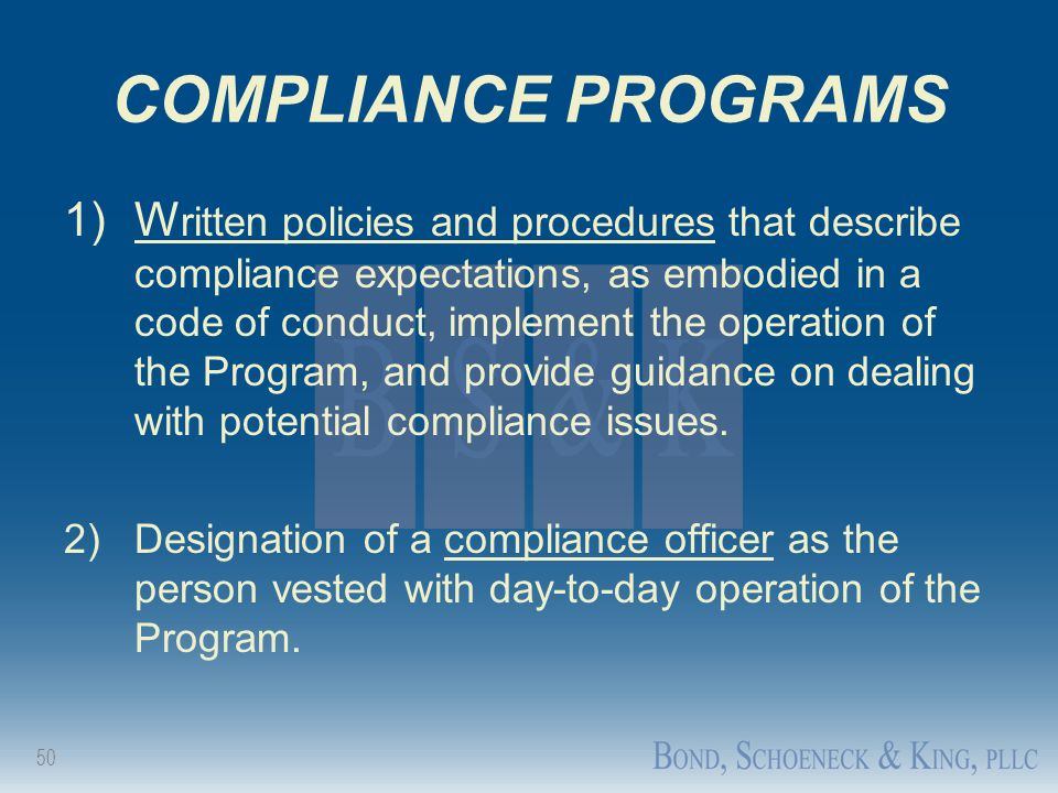 50 COMPLIANCE PROGRAMS 1)W ritten policies and procedures that describe compliance expectations, as embodied in a code of conduct, implement the opera
