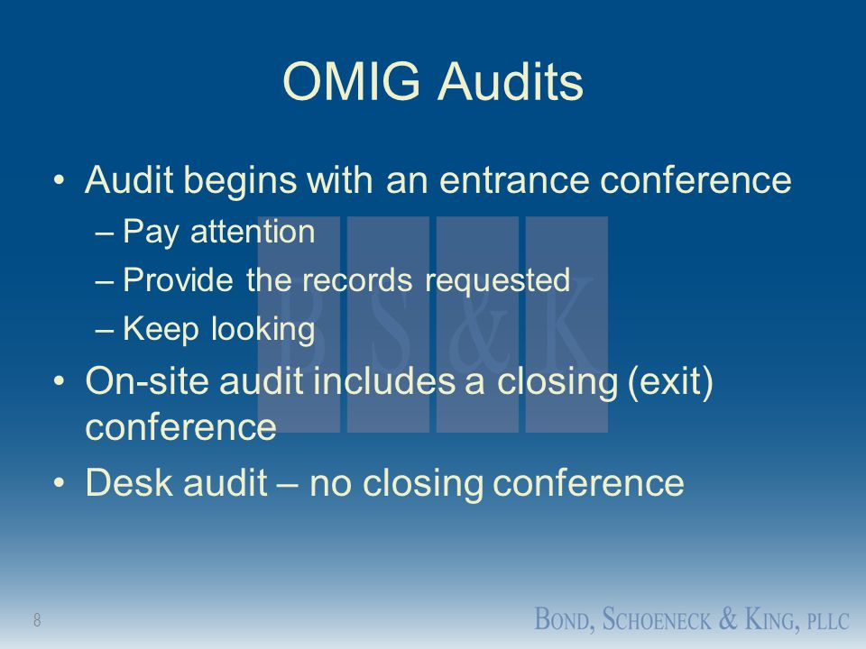 8 OMIG Audits Audit begins with an entrance conference –Pay attention –Provide the records requested –Keep looking On-site audit includes a closing (e