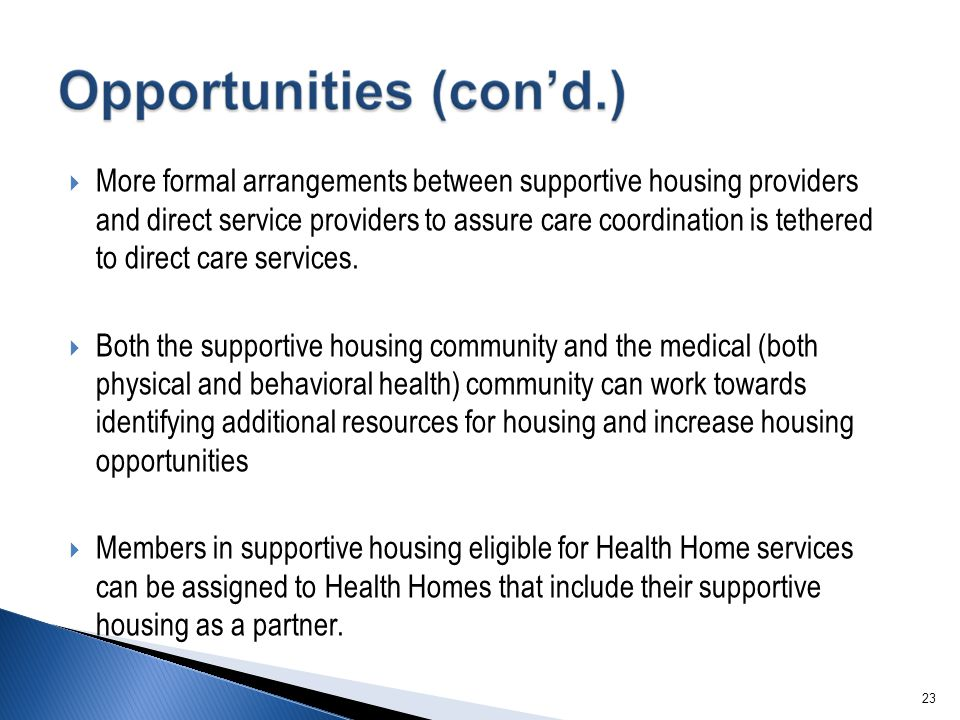  More formal arrangements between supportive housing providers and direct service providers to assure care coordination is tethered to direct care services.