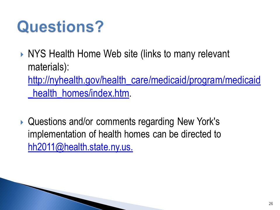  NYS Health Home Web site (links to many relevant materials): http://nyhealth.gov/health_care/medicaid/program/medicaid _health_homes/index.htm. http