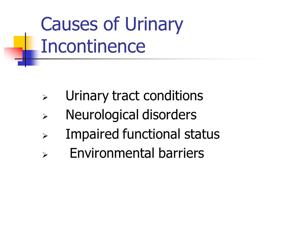 Potentially Reversible Causes of Urinary Incontinence Acute symptomatic urinary tract infection Atrophic vaginitis Severe constipation and fecal impaction Conditions that cause a decrease in mobility and toileting ability Caffeine intake Drug side effects