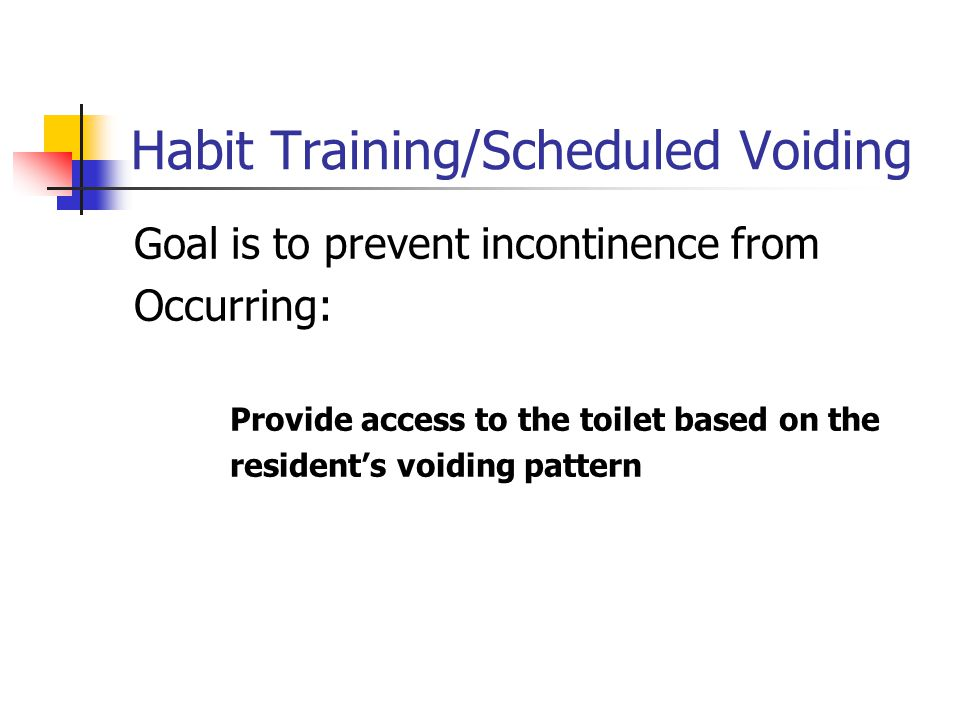 Habit Training/Scheduled Voiding Goal is to prevent incontinence from Occurring: Provide access to the toilet based on the resident's voiding pattern