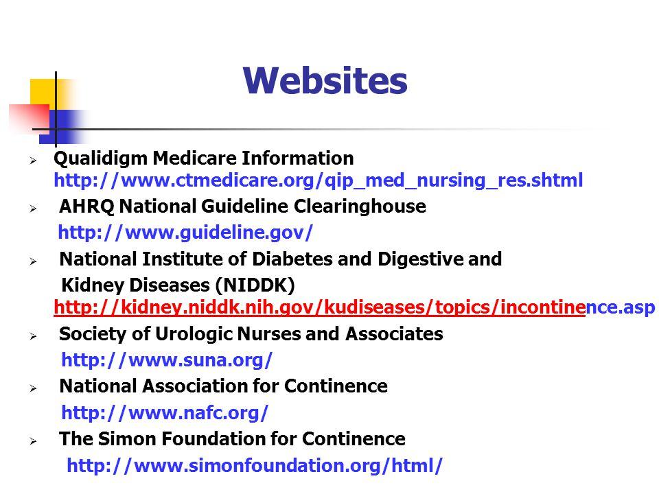 Websites  Qualidigm Medicare Information http://www.ctmedicare.org/qip_med_nursing_res.shtml  AHRQ National Guideline Clearinghouse http://www.guide