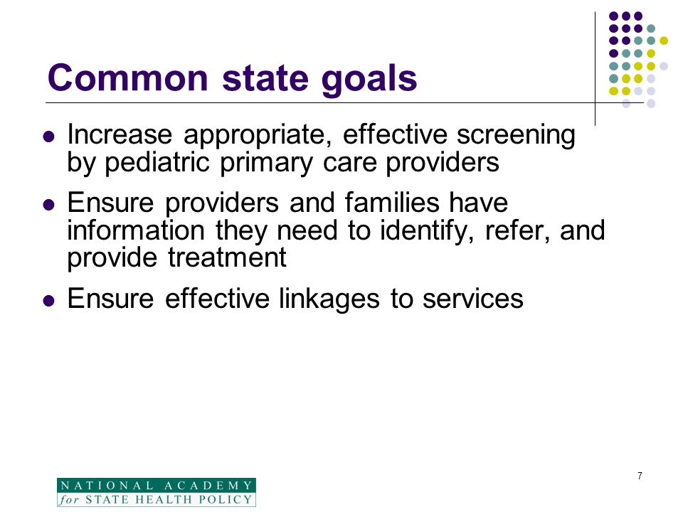 7 Common state goals Increase appropriate, effective screening by pediatric primary care providers Ensure providers and families have information they
