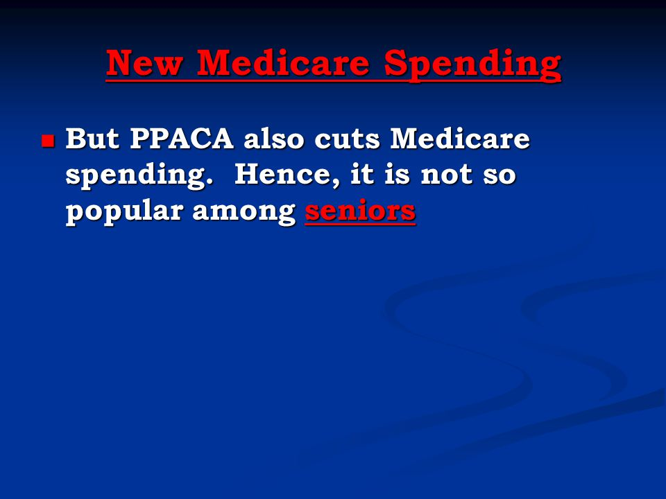 New Medicare Spending New Medicare Spending But PPACA also cuts Medicare spending. Hence, it is not so popular among seniors But PPACA also cuts Medic