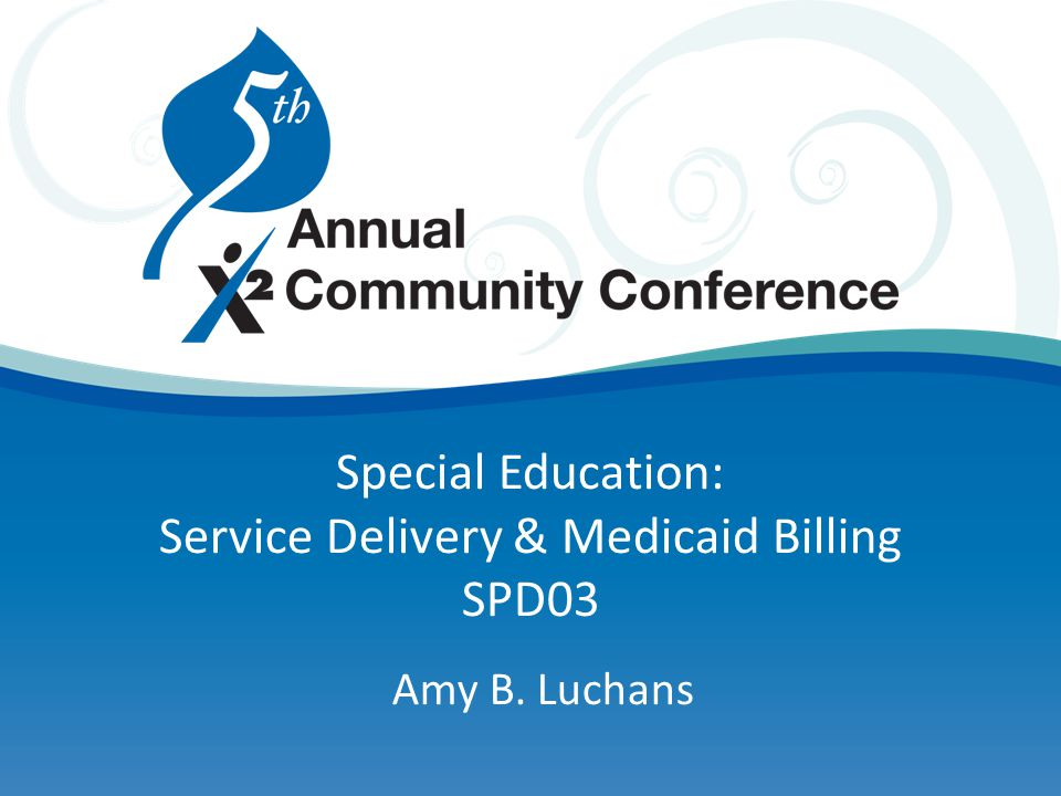 Special Education: Service Delivery & Medicaid Billing SPD03 Amy B. Luchans