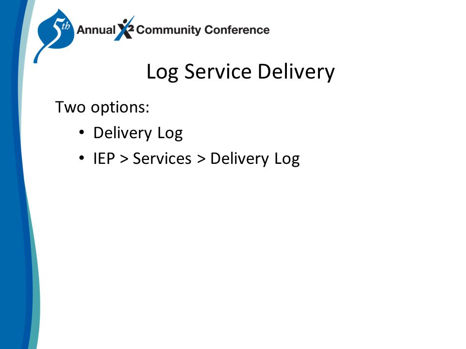 Log Service Delivery Two options: Delivery Log IEP > Services > Delivery Log