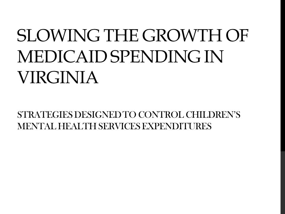OVERVIEW OF PRESENTATION Background The issue Growth in Medicaid spending on children's community mental health rehabilitation services The problem(s) The solution(s) Multi-year, multi-pronged strategies enacted to restrain the growth of spending The results Lessons learned Flores - Virginia Senate Finance Committee - NASHP 2