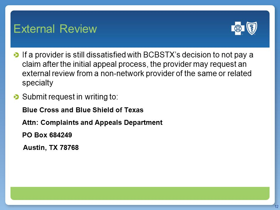 External Review If a provider is still dissatisfied with BCBSTX's decision to not pay a claim after the initial appeal process, the provider may reque