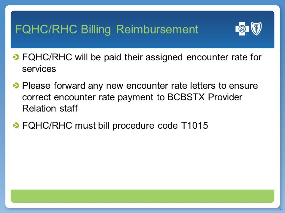 FQHC/RHC Billing Reimbursement FQHC/RHC will be paid their assigned encounter rate for services Please forward any new encounter rate letters to ensur