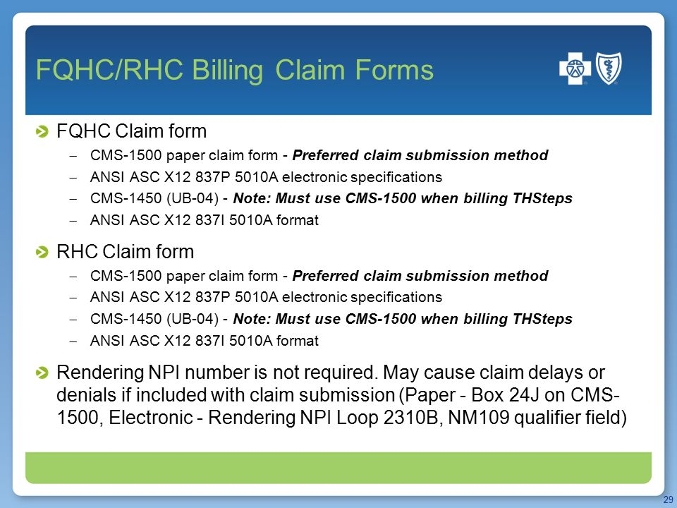 FQHC/RHC Billing Claim Forms FQHC Claim form  CMS-1500 paper claim form - Preferred claim submission method  ANSI ASC X12 837P 5010A electronic spec