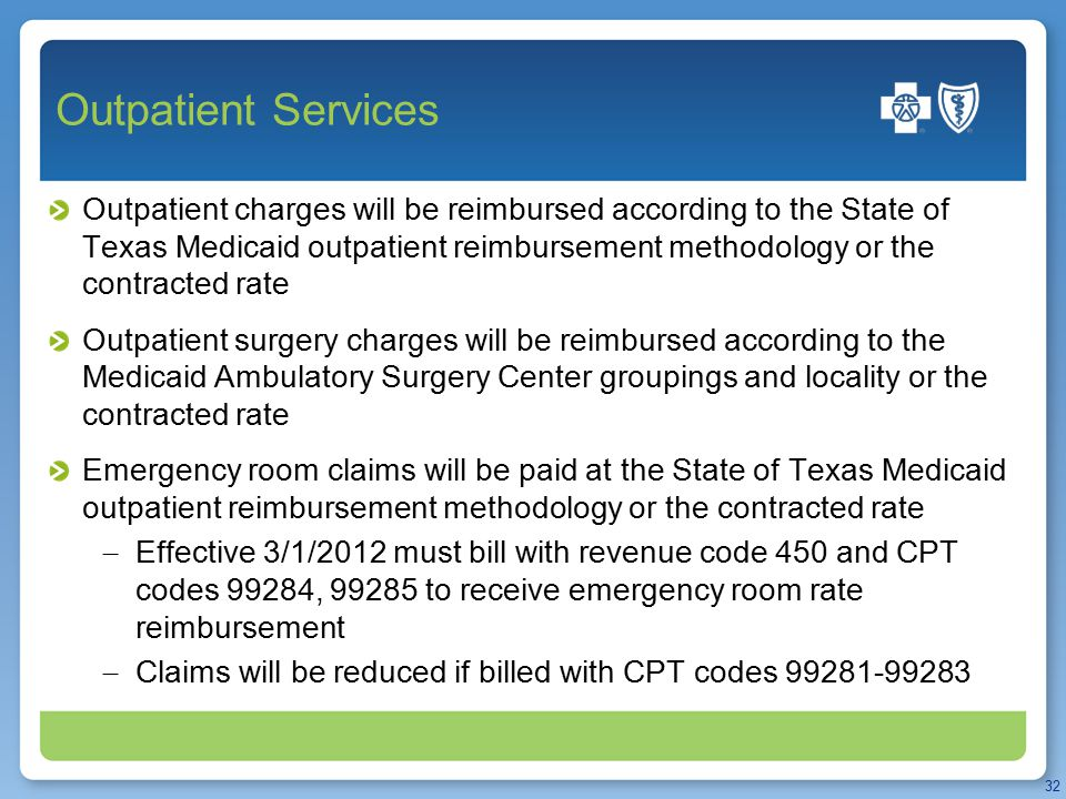 Outpatient Services Outpatient charges will be reimbursed according to the State of Texas Medicaid outpatient reimbursement methodology or the contrac