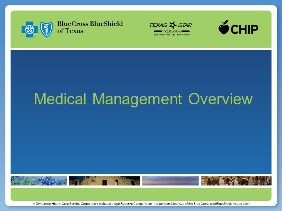 A Division of Health Care Service Corporation, a Mutual Legal Reserve Company, an Independent Licensee of the Blue Cross and Blue Shield Association Medical Management Overview