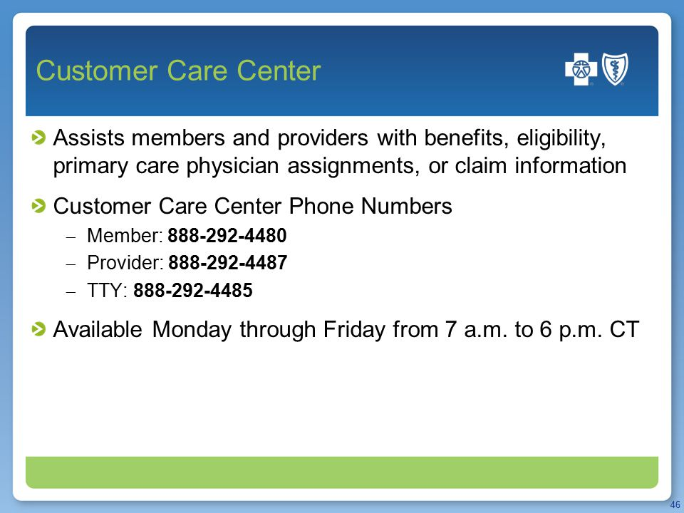 Customer Care Center Assists members and providers with benefits, eligibility, primary care physician assignments, or claim information Customer Care