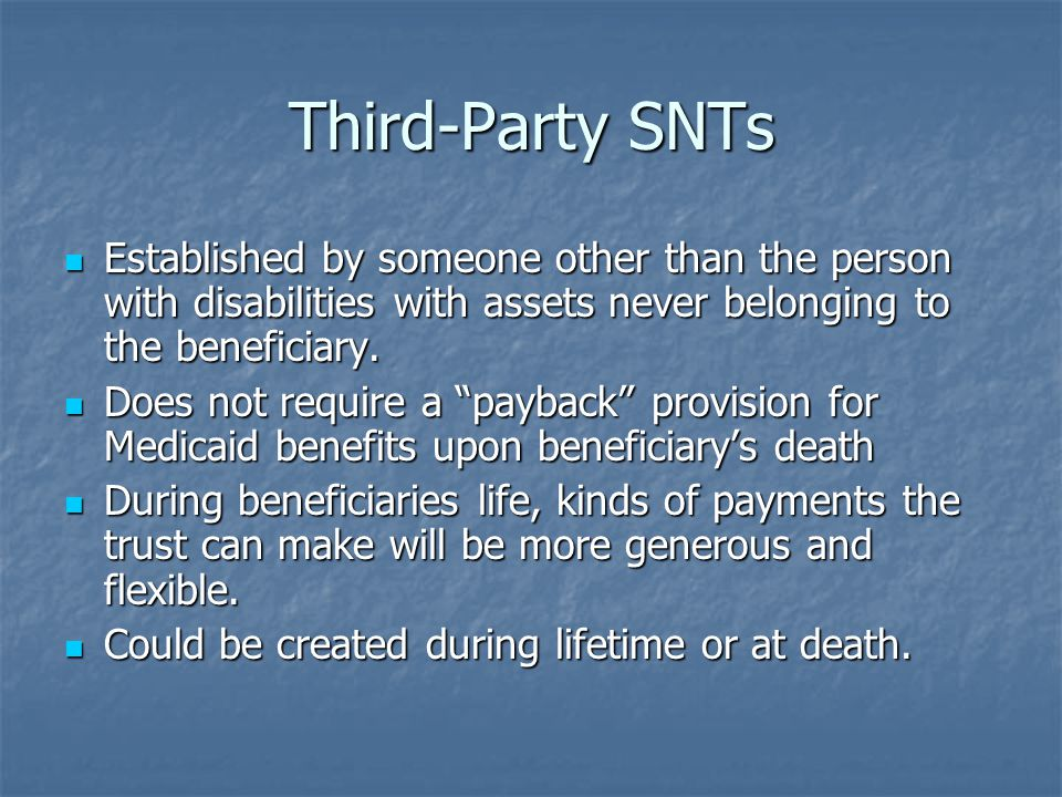 Third-Party SNTs Established by someone other than the person with disabilities with assets never belonging to the beneficiary.